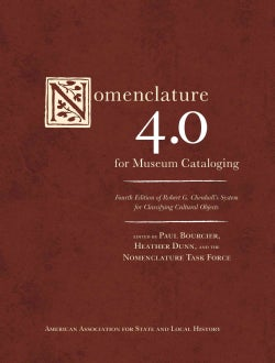Nomenclature 4.0 for Museum Cataloging: Robert G. Chenhall's System for Classifying Cultural Objects (Hardcover)
