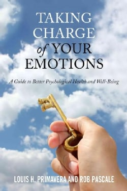 Taking Charge of Your Emotions: A Guide to Better Psychological Health and Well-Being (Hardcover)