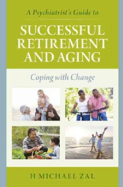 A Psychiatrist's Guide to Successful Retirement and Aging: Coping with Change (Hardcover)
