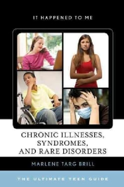 Chronic Illnesses, Syndromes, and Rare Disorders: The Ultimate Teen Guide (Hardcover)