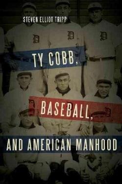Ty Cobb, Baseball, and American Manhood (Hardcover)