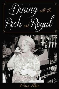 Dining With the Rich and Royal (Hardcover)