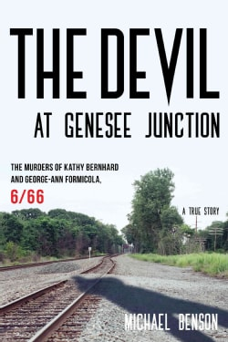 The Devil at Genesee Junction: The Murders of Kathy Bernhard and George-Ann Formicola, 6/66 (Hardcover)