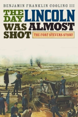 The Day Lincoln Was Almost Shot: The Fort Stevens Story (Paperback)
