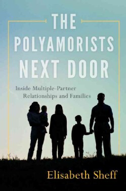 The Polyamorists Next Door: Inside Multiple-Partner Relationships and Families (Paperback)