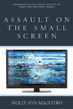 Assault on the Small Screen: Representations of Sexual Violence on Prime-Time Television Dramas (Hardcover)