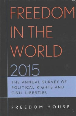 Freedom in the World 2015: The Annual Survey of Political Rights & Civil Liberties (Hardcover)