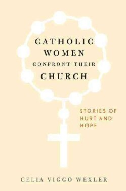 Catholic Women Confront Their Church: Stories of Hurt and Hope (Hardcover)