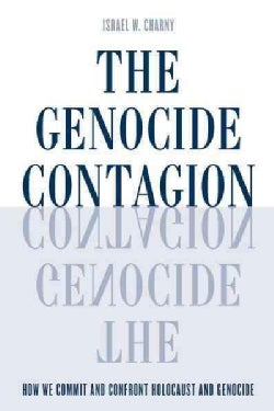 The Genocide Contagion: How We Commit and Confront Holocaust and Genocide (Hardcover)