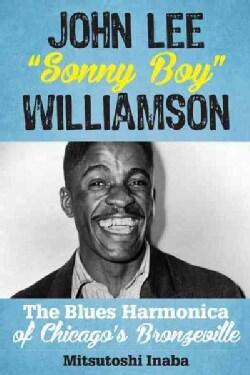 John Lee Sonny Boy Williamson: The Blues Harmonica of Chicago's Bronzeville (Hardcover)
