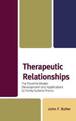 Therapeutic Relationships: The Tripartite Model: Development and Applications to Family Systems Theory (Hardcover)