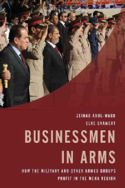 Businessmen in Arms: How the Military and Other Armed Groups Profit in the MENA Region (Hardcover)