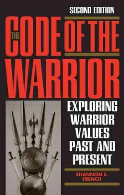 The Code of the Warrior: Exploring Warrior Values Past and Present (Paperback)