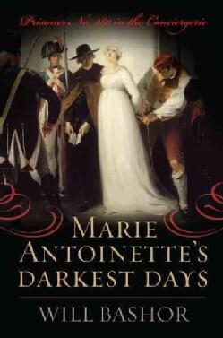 Marie Antoinette's Darkest Days: Prisoner No. 280 in the Conciergerie (Hardcover)
