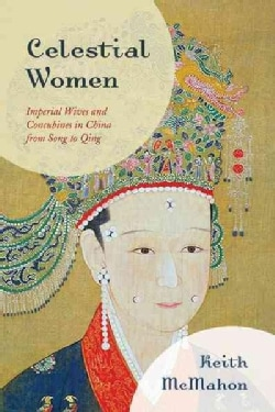 Celestial Women: Imperial Wives and Concubines in China from Song to Qing (Hardcover)