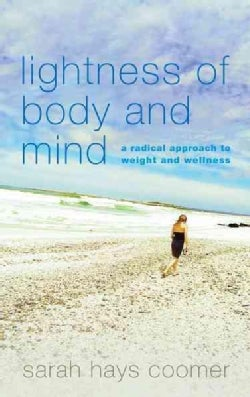 Lightness of Body and Mind: A Radical Approach to Weight and Wellness (Hardcover)
