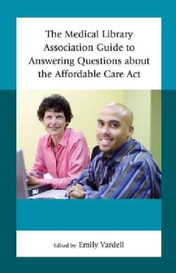 The Medical Library Association Guide to Answering Questions About the Affordable Care Act (Hardcover)