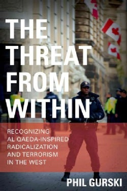 The Threat from Within: Recognizing Al Qaeda-Inspired Radicalization and Terrorism in the West (Hardcover)