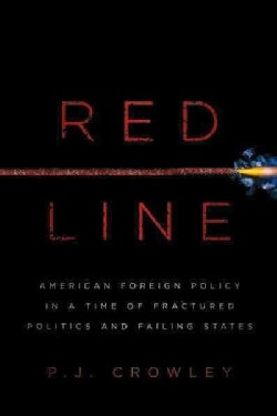 Red Line: American Foreign Policy in a Time of Fractured Politics and Failing States (Hardcover)