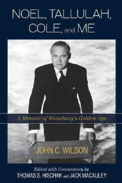 Noel, Tallulah, Cole, and Me: A Memoir of Broadway's Golden Age (Hardcover)