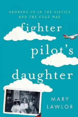 Fighter Pilot's Daughter: Growing Up in the Sixties and the Cold War (Paperback)
