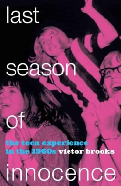 Last Season of Innocence: The Teen Experience in the 1960s (Paperback)