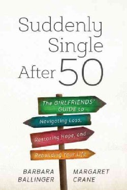 Suddenly Single After 50: The Girlfriends' Guide to Navigating Loss, Restoring Hope, and Rebuilding Your Life (Hardcover)