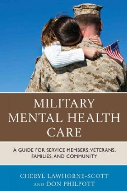Military Mental Health Care: A Guide for Service Members, Veterans, Families, and Community (Paperback)