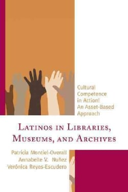 Latinos in Libraries, Museums, and Archives: Cultural Competence in Action! An Asset-Based Approach (Paperback)
