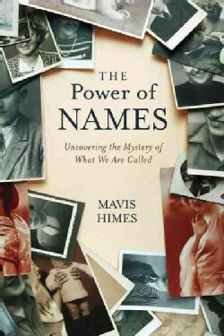 The Power of Names: Uncovering the Mystery of What We Are Called (Hardcover)
