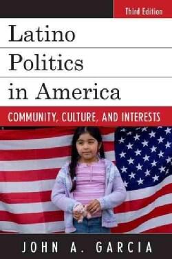 Latino Politics in America: Community, Culture, and Interests (Paperback)