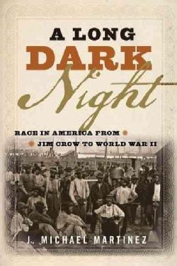 A Long Dark Night: Race in America from Jim Crow to World War II (Hardcover)