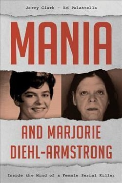Mania and Marjorie Diehl-armstrong: Inside the Mind of a Female Serial Killer (Hardcover)