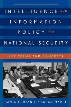 Intelligence and Information Policy for National Security: Key Terms and Concepts (Paperback)