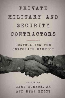 Private Military and Security Contractors: Controlling the Corporate Warrior (Hardcover)