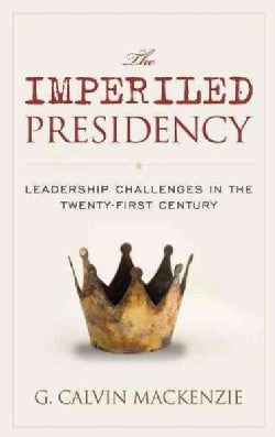 The Imperiled Presidency: Leadership Challenges in the Twenty-first Century (Hardcover)