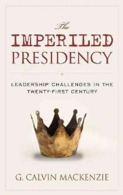 The Imperiled Presidency: Leadership Challenges in the Twenty-First Century (Paperback)