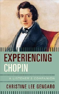 Experiencing Chopin: A Listener's Companion (Hardcover)