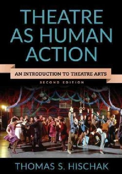 Theatre As Human Action: An Introduction to Theatre Arts (Hardcover)