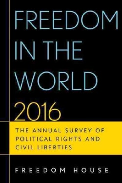 Freedom in the World 2016: The Annual Survey of Political Rights and Civil Liberties (Paperback)