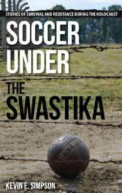 Soccer Under the Swastika: Stories of Survival and Resistance During the Holocaust (Hardcover)