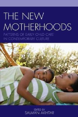 The New Motherhoods: Patterns of Early Child Care in Contemporary Culture (Hardcover)