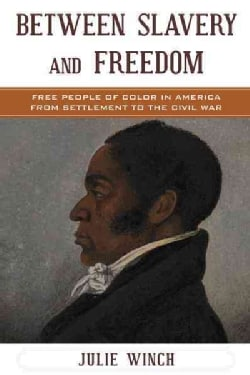 Between Slavery and Freedom: Free People of Color in America from Settlement to the Civil War (Paperback)
