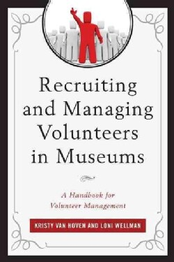 Recruiting and Managing Volunteers in Museums: A Handbook for Volunteer Management (Paperback)