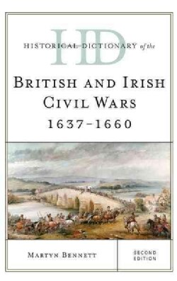 Historical Dictionary of the British and Irish Civil Wars 1637-1660 (Hardcover)