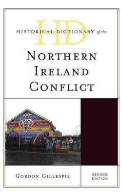 Historical Dictionary of the Northern Ireland Conflict (Hardcover)