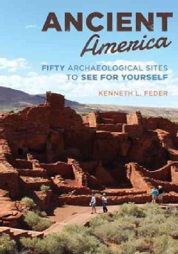 Ancient America: Fifty Archaeological Sites to See for Yourself (Hardcover)