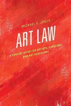 Art Law: A Concise Guide for Artists, Curators, and Art Educators (Paperback)
