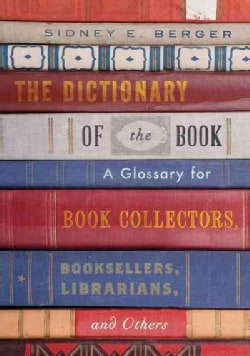 The Dictionary of the Book: A Glossary for Book Collectors, Booksellers, Librarians, and Others (Hardcover)