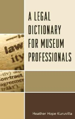 A Legal Dictionary for Museum Professionals (Hardcover)